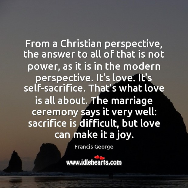 From a Christian perspective, the answer to all of that is not Sacrifice Quotes Image