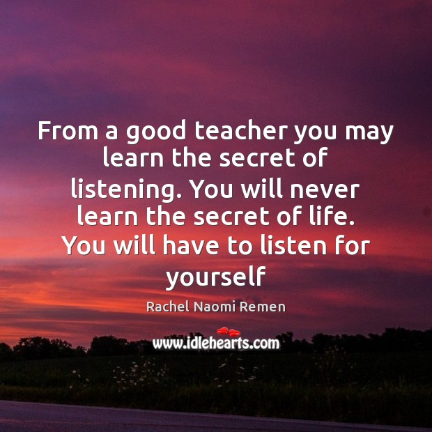 From a good teacher you may learn the secret of listening. You Image