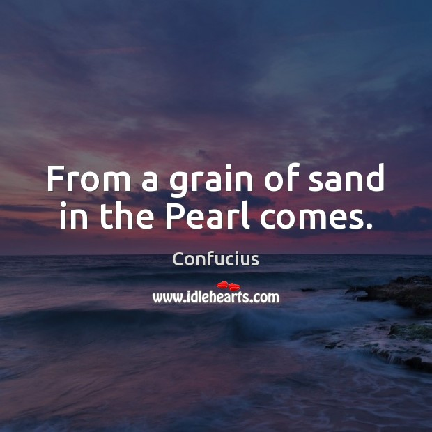 From a grain of sand in the Pearl comes. Image