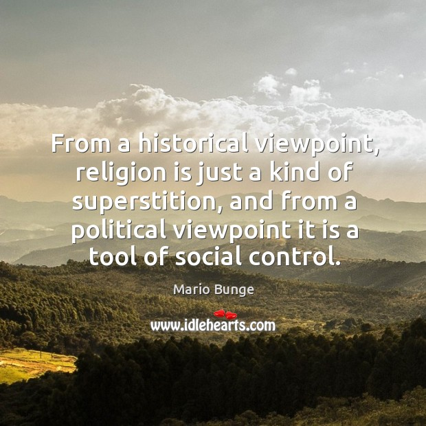 From a historical viewpoint, religion is just a kind of superstition, and Mario Bunge Picture Quote