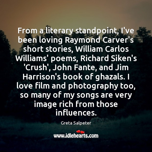 From a literary standpoint, I've been loving Raymond Carver's short stories, William Image