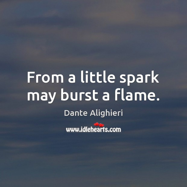 From a little spark may burst a flame. Dante Alighieri Picture Quote