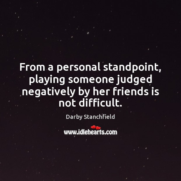 From a personal standpoint, playing someone judged negatively by her friends is Image