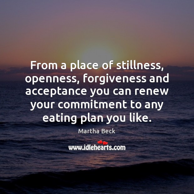 Image, From a place of stillness, openness, forgiveness and acceptance you can renew