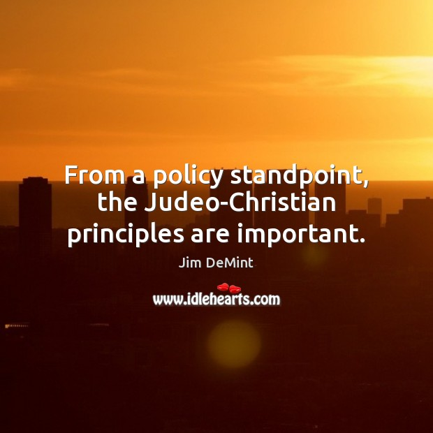 From a policy standpoint, the Judeo-Christian principles are important. Image