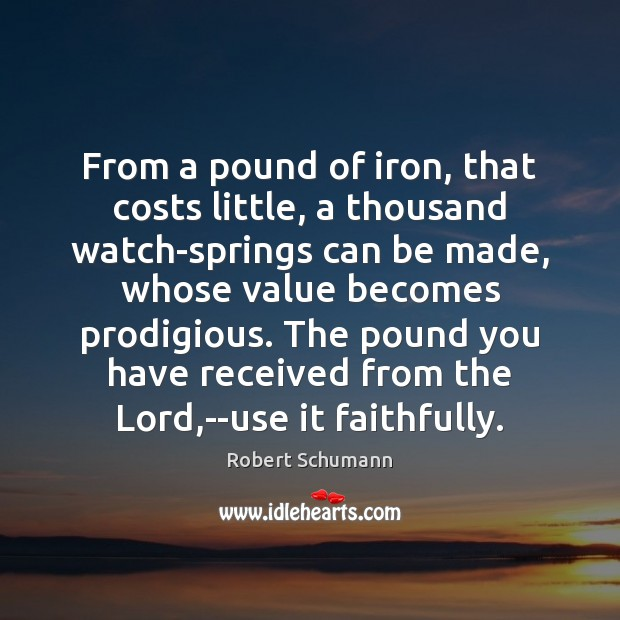 Image, From a pound of iron, that costs little, a thousand watch-springs can