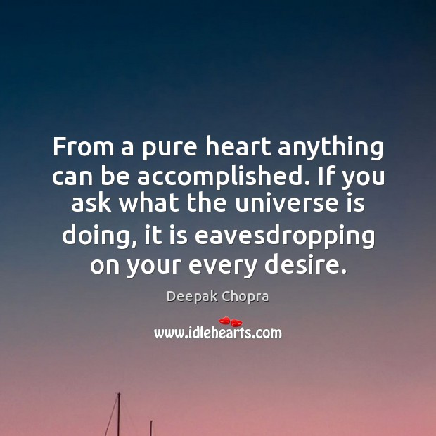 From a pure heart anything can be accomplished. If you ask what Image