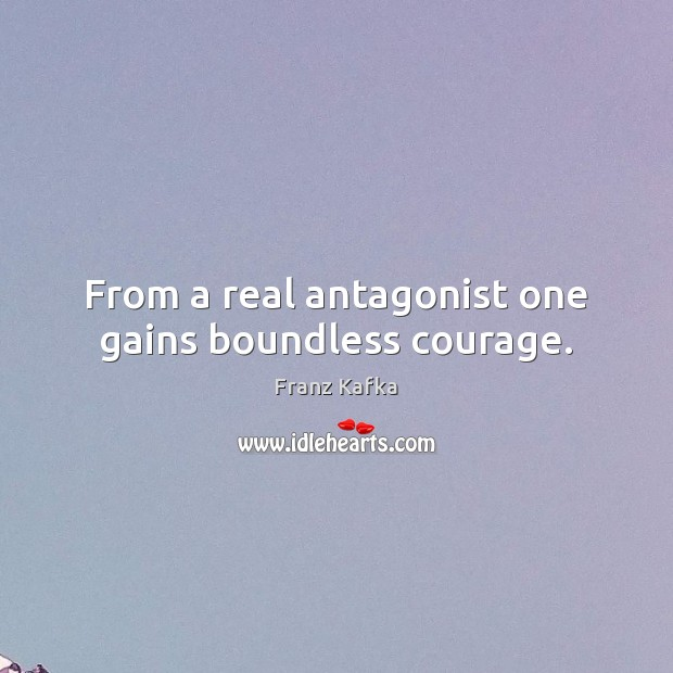 From a real antagonist one gains boundless courage. Image