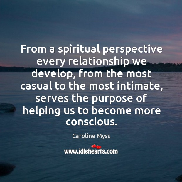 From a spiritual perspective every relationship we develop, from the most casual Image