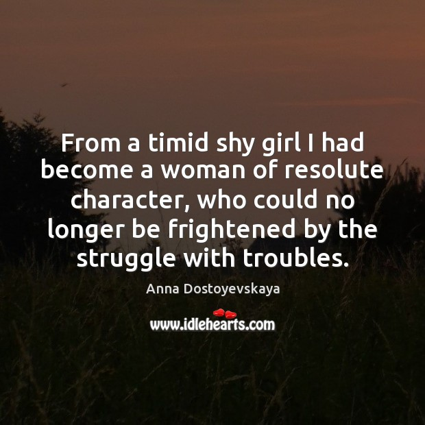 Image, From a timid shy girl I had become a woman of resolute