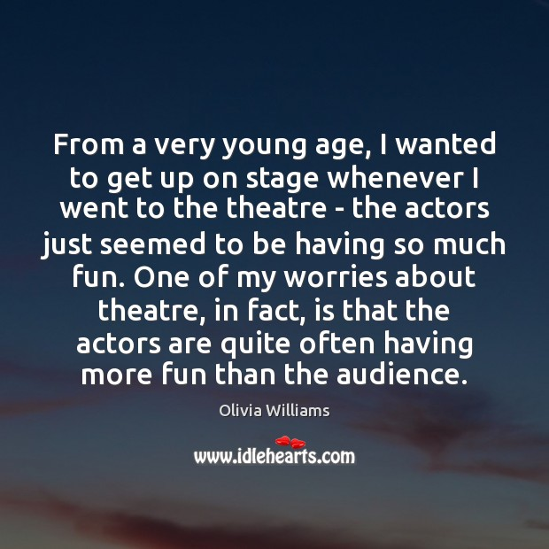 From a very young age, I wanted to get up on stage Olivia Williams Picture Quote