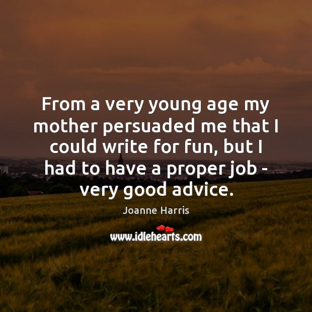 From a very young age my mother persuaded me that I could Joanne Harris Picture Quote