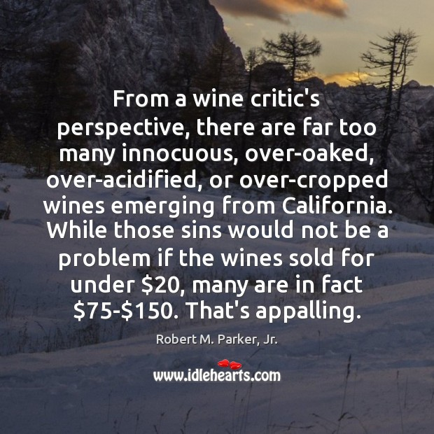 From a wine critic's perspective, there are far too many innocuous, over-oaked, Image