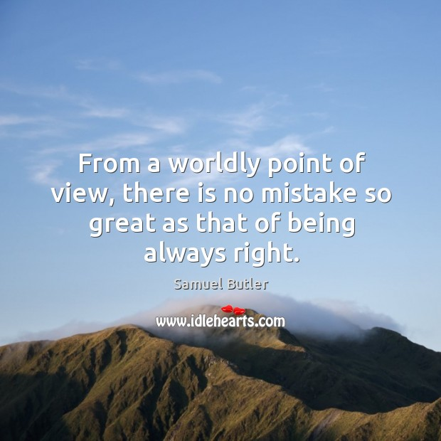 Image, From a worldly point of view, there is no mistake so great as that of being always right.