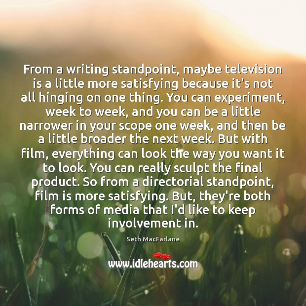 From a writing standpoint, maybe television is a little more satisfying because Television Quotes Image