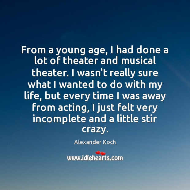 From a young age, I had done a lot of theater and Alexander Koch Picture Quote