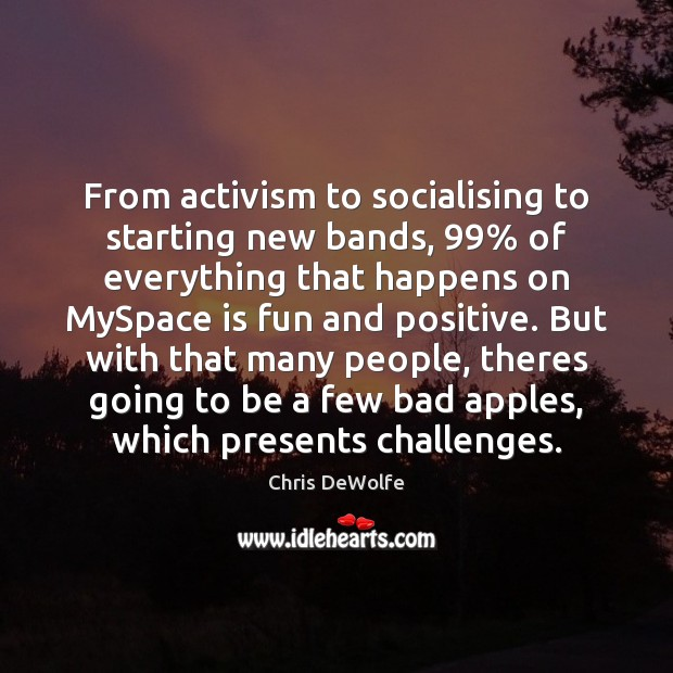 Image, From activism to socialising to starting new bands, 99% of everything that happens