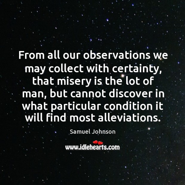 From all our observations we may collect with certainty, that misery is Image