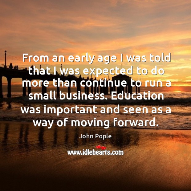 From an early age I was told that I was expected to do more than continue to run a small business. Image