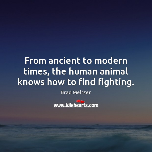 Image, From ancient to modern times, the human animal knows how to find fighting.