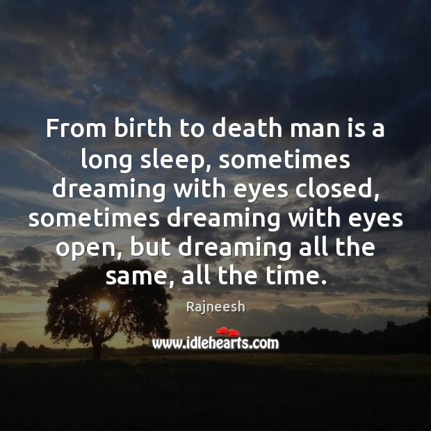 Image, From birth to death man is a long sleep, sometimes dreaming with