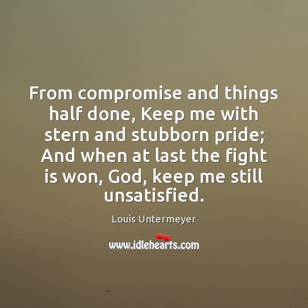 From compromise and things half done, Keep me with stern and stubborn Image