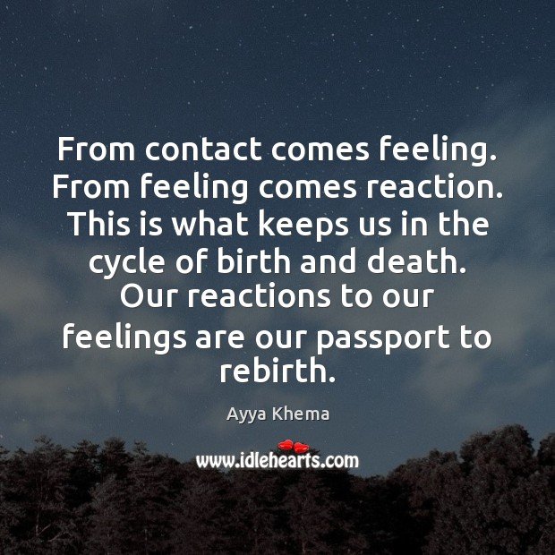 Image, From contact comes feeling. From feeling comes reaction. This is what keeps