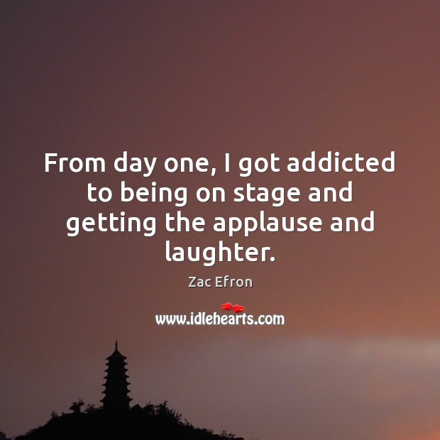 From day one, I got addicted to being on stage and getting the applause and laughter. Image