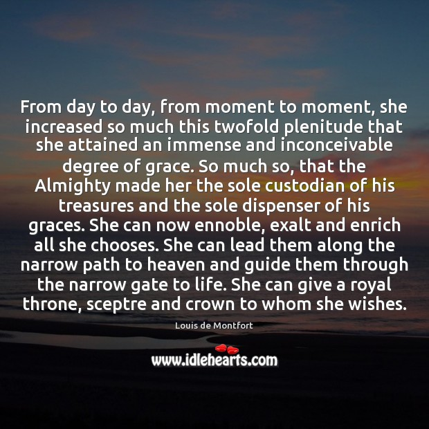 From day to day, from moment to moment, she increased so much Louis de Montfort Picture Quote