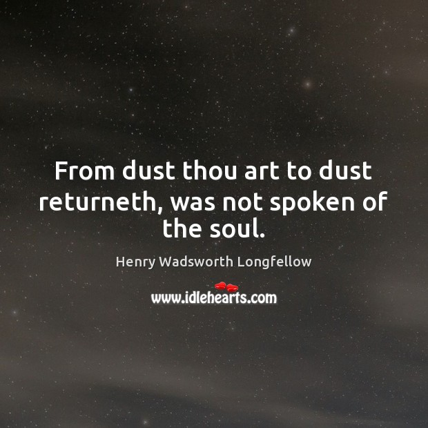 From dust thou art to dust returneth, was not spoken of the soul. Image