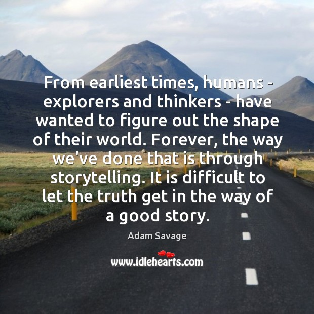 From earliest times, humans – explorers and thinkers – have wanted to Image