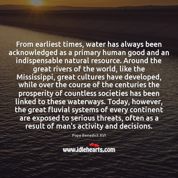 From earliest times, water has always been acknowledged as a primary human Water Quotes Image