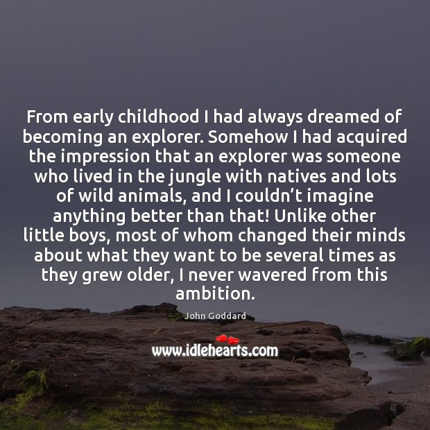 From early childhood I had always dreamed of becoming an explorer. Somehow Image
