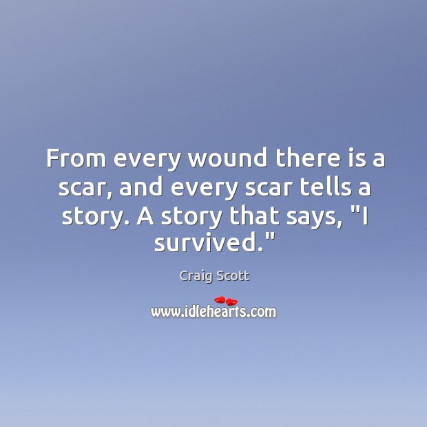 From every wound there is a scar, and every scar tells a Image