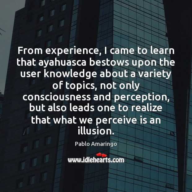 From experience, I came to learn that ayahuasca bestows upon the user Image