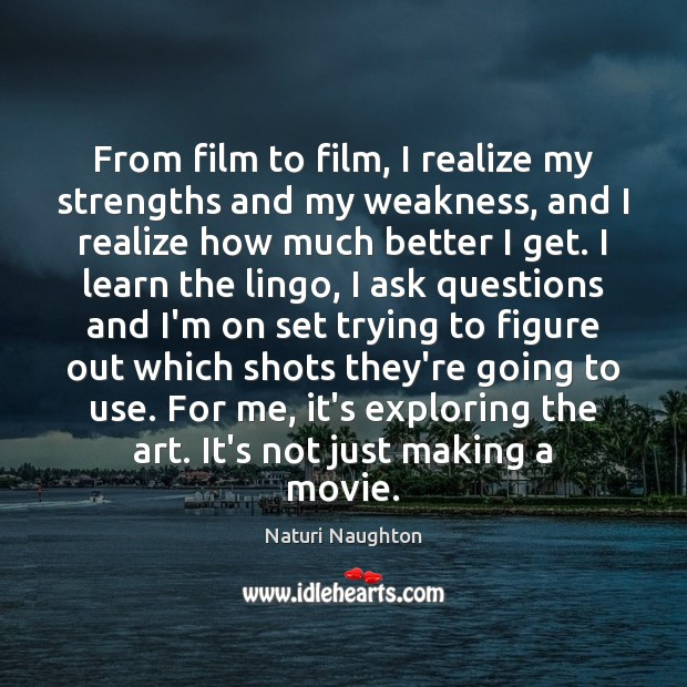 Image, From film to film, I realize my strengths and my weakness, and