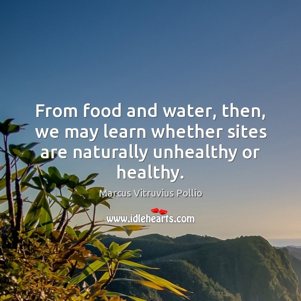 From food and water, then, we may learn whether sites are naturally unhealthy or healthy. Image