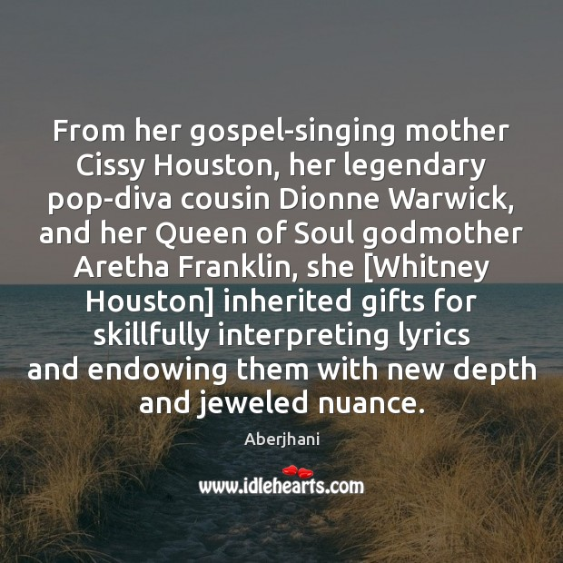 Image, From her gospel-singing mother Cissy Houston, her legendary pop-diva cousin Dionne Warwick,