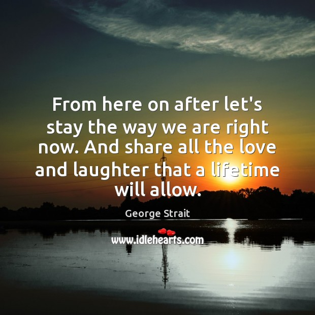 From here on after let's stay the way we are right now. Laughter Quotes Image