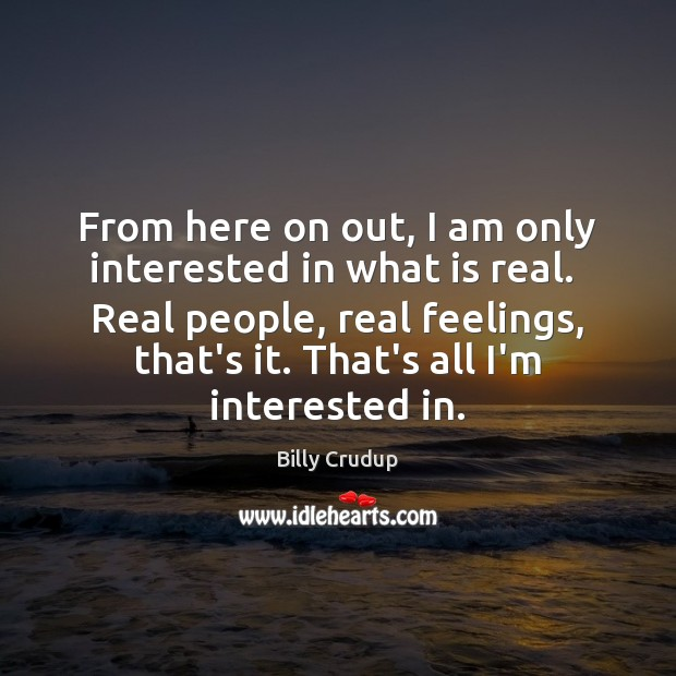 Image, From here on out, I am only interested in what is real.