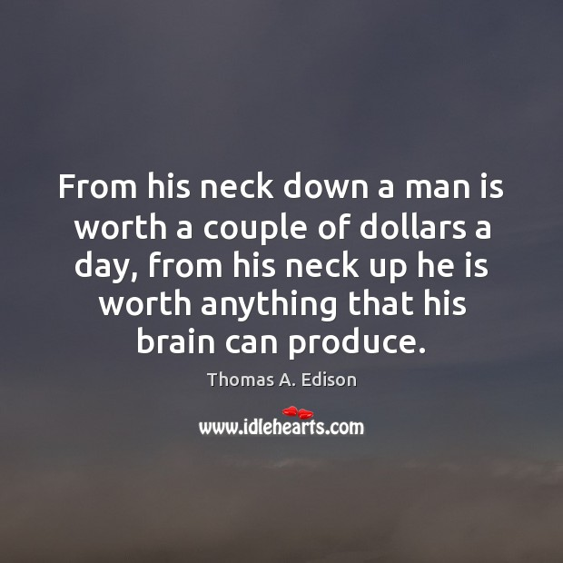 From his neck down a man is worth a couple of dollars Image