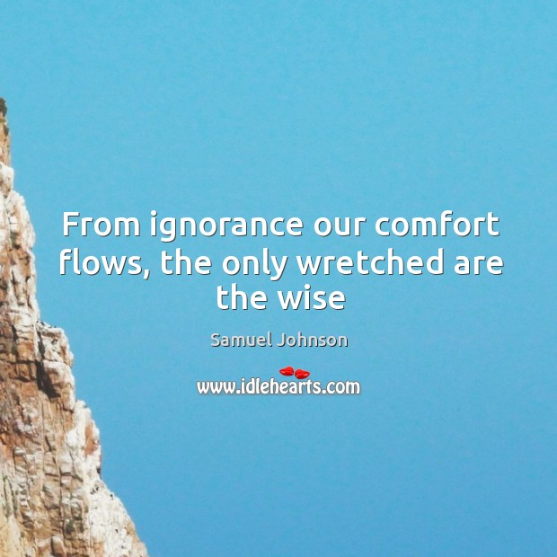 Image, From ignorance our comfort flows, the only wretched are the wise