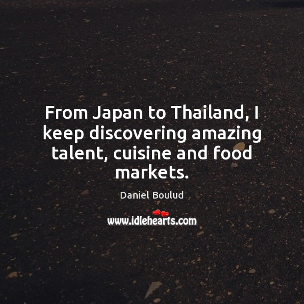 Image, From Japan to Thailand, I keep discovering amazing talent, cuisine and food markets.