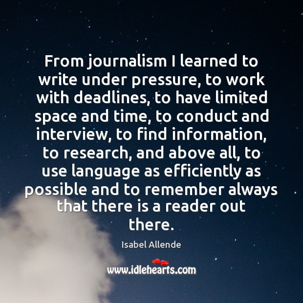 From journalism I learned to write under pressure, to work with deadlines, Isabel Allende Picture Quote