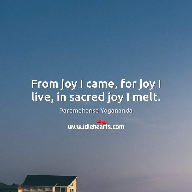 Image, From joy I came, for joy I live, in sacred joy I melt.