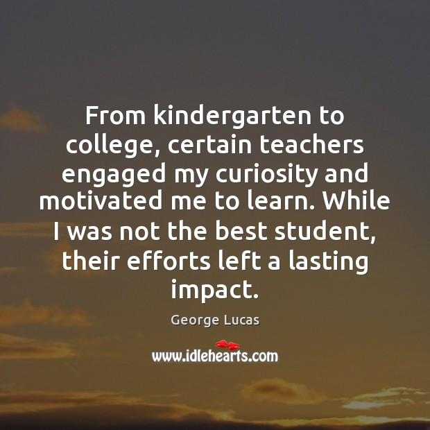 From kindergarten to college, certain teachers engaged my curiosity and motivated me Image