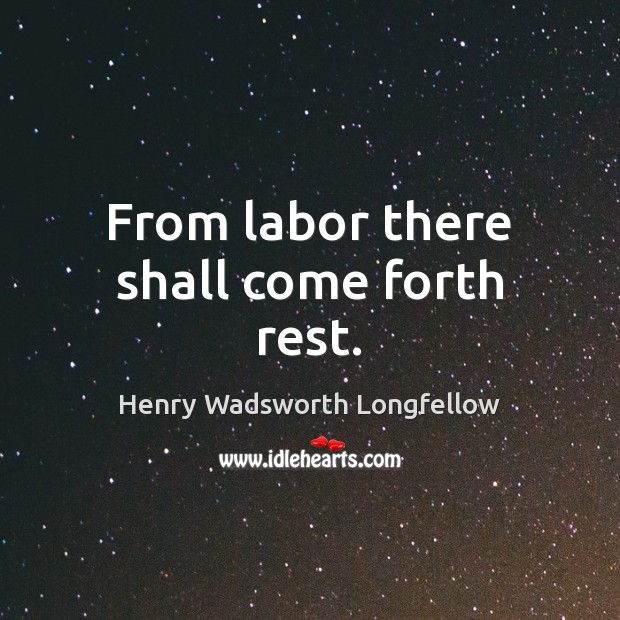 Image, From labor there shall come forth rest.