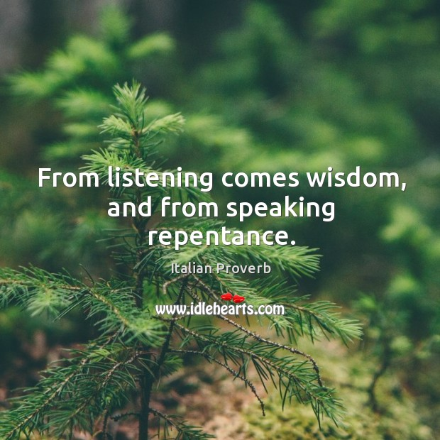 Image, From listening comes wisdom, and from speaking repentance.