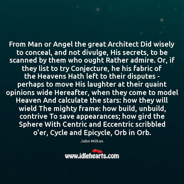 From Man or Angel the great Architect Did wisely to conceal, and John Milton Picture Quote
