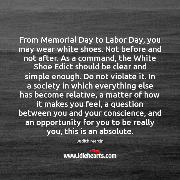 From Memorial Day to Labor Day, you may wear white shoes. Not Memorial Day Quotes Image